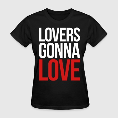 Gonna Quotes Lovers Gonna Love Funny Quote - Women's T-Shirt