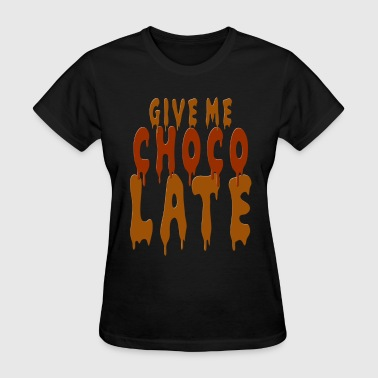 Give me Chocolate - Women's T-Shirt