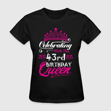 43 Birthday Celebrating With the 43rd Birthday Queen - Women's T-Shirt
