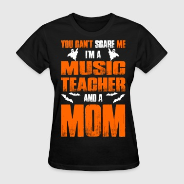 Music Teacher Cant Scare Music Teacher And A Mom T-shirt - Women's T-Shirt