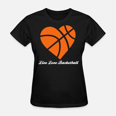 Heart Live Live Love Basketball Heart - Women's T-Shirt