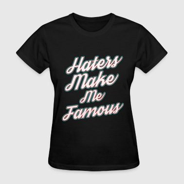 Dont Hate Me Humor Haters Gonna Hate Tshirt Design Makes me famous - Women's T-Shirt