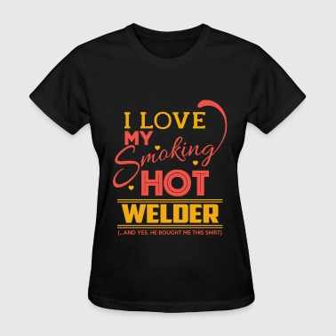 Welder - My smoking hot welder - Women's T-Shirt
