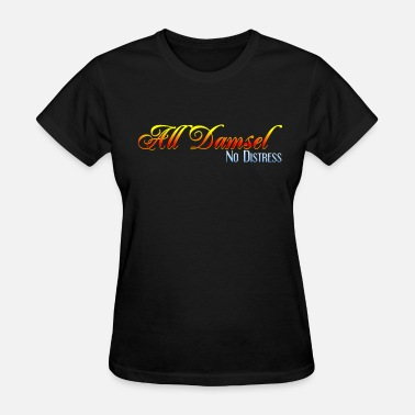 Damsel In Distress All Damsel. No Distress. - Women's T-Shirt