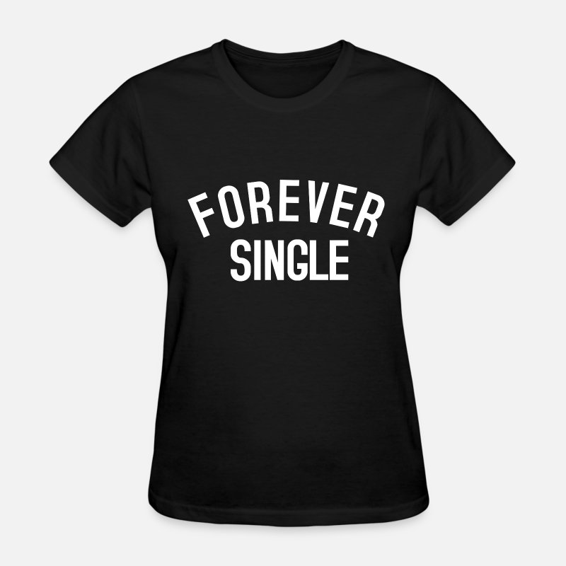 Bae T-Shirts - Forever Single - Women's T-Shirt black