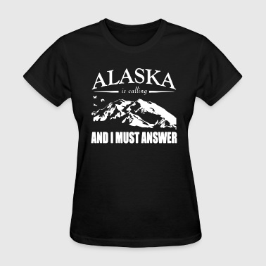 Alaska Is Calling Shirt - Women's T-Shirt