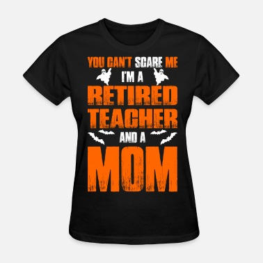 Scared Cant Scare Retired Teacher And A Mom T-shirt - Women's T-Shirt