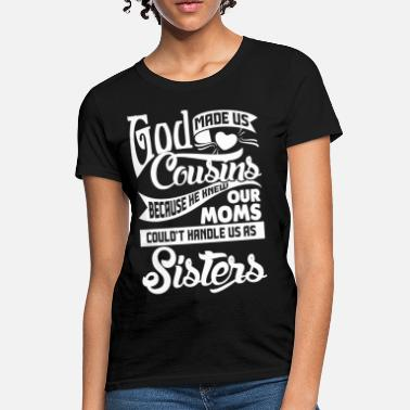 012299d8 Cousin Quotes God Made Us Cousins Sisters - Women's ...