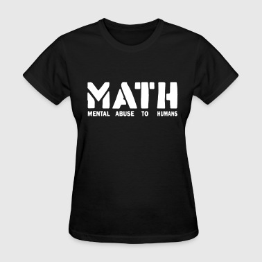 Math Mental Abuse To Humans School Teacher Teens F - Women's T-Shirt
