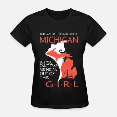 Detroit Girl You can't take michigan out of this girl - Women's T-Shirt