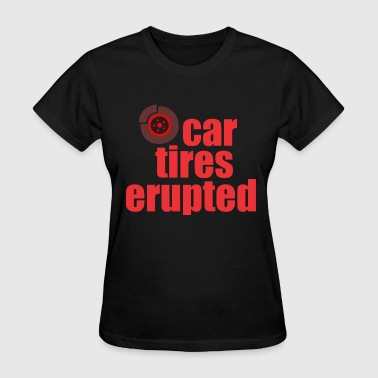 Car Tires car tires erupted - Women's T-Shirt