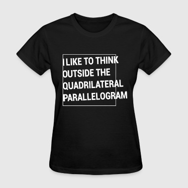 Parallelogram - Think Outside the Quadrilateral - Women's T-Shirt