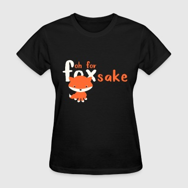 Oh For Fox Sake Fox - oh for fox sake - Women's T-Shirt