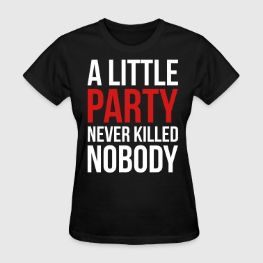 A Little Party Funny Quote - Women's T-Shirt