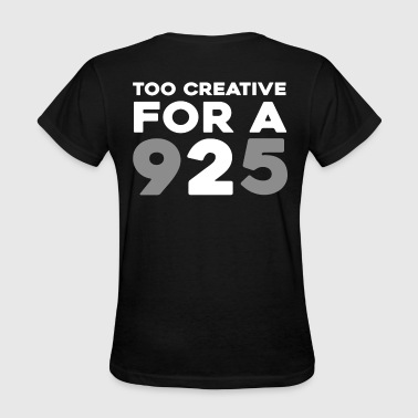too creative for a 9 to 5 - Women's T-Shirt