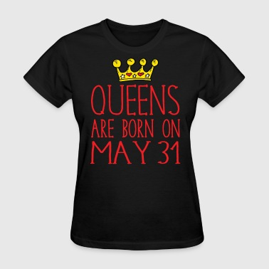 Queens are born on May 31 - Women's T-Shirt