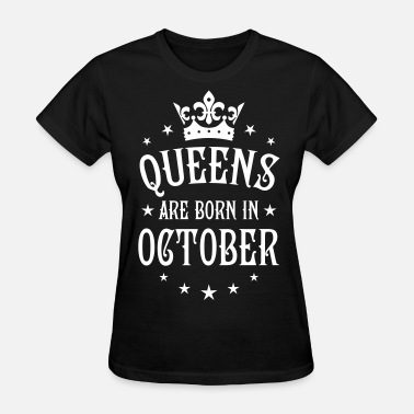 Woman Born In October 22 Queens are born in October Crown Woman  - Women's T-Shirt