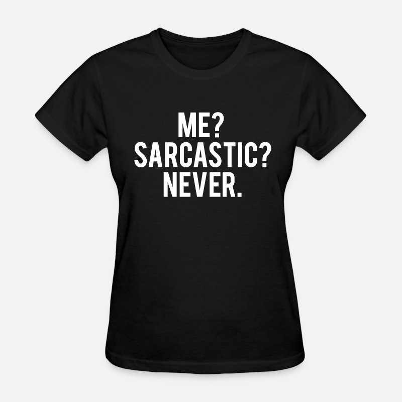 Quotes T-Shirts - Me? sarcastic? never. - Women's T-Shirt black