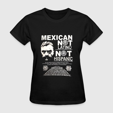 Mexican Not Latino Not Hispanic - Women's T-Shirt