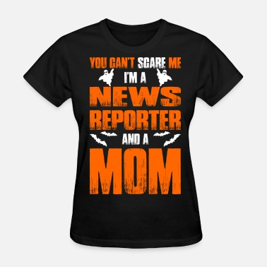 Reporter Cant Scare News Reporter And A Mom T-shirt - Women's T-Shirt