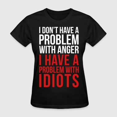 Anger Problems Problem With Idiots Funny Quote - Women's T-Shirt