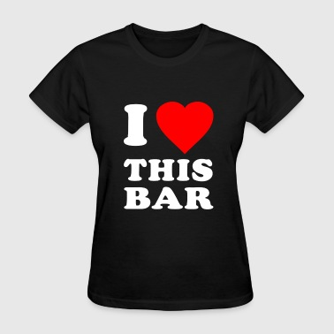I Love This Bar I Love This Bar - Women's T-Shirt