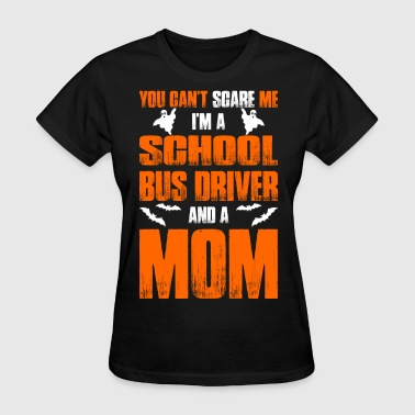Cant Scare School Bus Driver And A Mom T-shirt - Women's T-Shirt