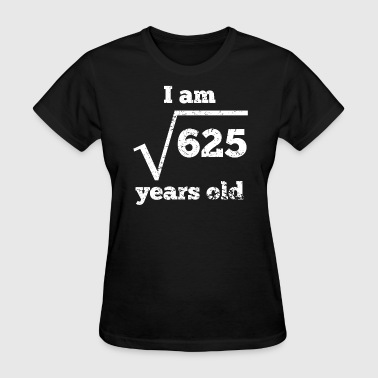 Funny 25th Birthday 25th Birthday Square Root - Women's T-Shirt