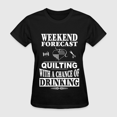 Quilter - Quilting with a chance of drinking - Women's T-Shirt