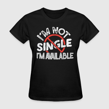 Not Single I'm Available - Women's T-Shirt