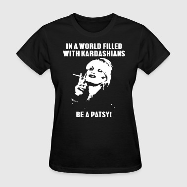 IN A WORLD FILLED WITH KARDASHIANS BE A PATSY tee - Women's T-Shirt