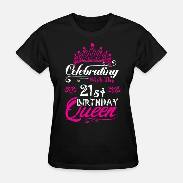 21st Birthday Celebrating With the 21st Birthday Queen - Women's T-Shirt