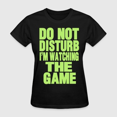 Do Not Disturb Training In Process DO NOT DISTURB I'M WATCHING THE GAME - Women's T-Shirt