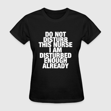 Do Not Disturb This Nurse - Women's T-Shirt