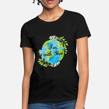 Mother Earth I'm With Her - Women's T-Shirt