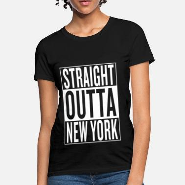 New York straight outta New York - Women's T-Shirt