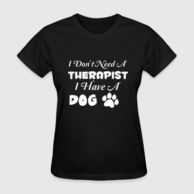 I DONT NEED A DOG - Women's T-Shirt