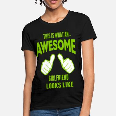 This Is What An Awesome Girlfriend Looks Like THIS IS WHAT AN AWESOME GIRLFRIEND LOOKS LIKE - Women's T-Shirt