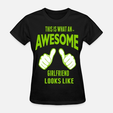 Dope Girlfriend THIS IS WHAT AN AWESOME GIRLFRIEND LOOKS LIKE - Women's T-Shirt