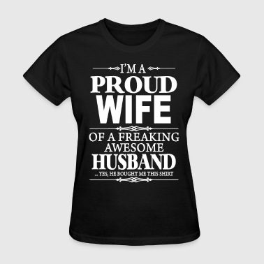 I'm A Proud Wife Of A Freaking Awesome Husband  - Women's T-Shirt