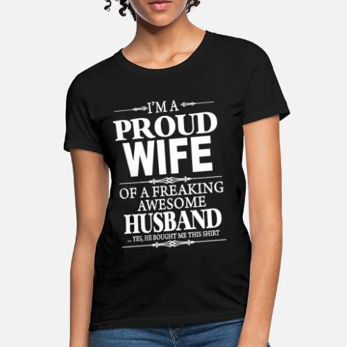 d38f9f960 I m A Proud Wife Of A Freaking Awesome Husband Women s T-Shirt ...