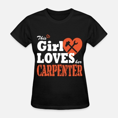 this girl loves carpenter t shirts - Women's T-Shirt