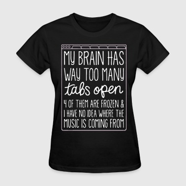 Has my brain has way too many tabs open of them are fr - Women's T-Shirt