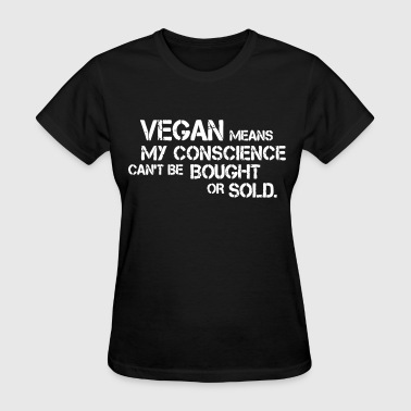 Green Means Go Vegan means my conscience can't be bought or sold - Women's T-Shirt