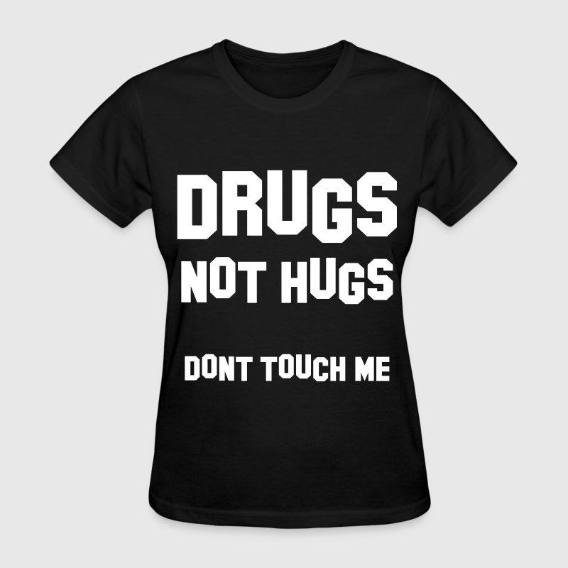 Drugs Not Hugs Don't Touch Me - Women's T-Shirt