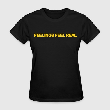 Feelings feel real - Women's T-Shirt
