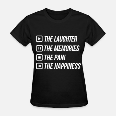 Play Pause Stop Rewind Play The Laughter Pause To Memories Stop The Pain - Women's T-Shirt