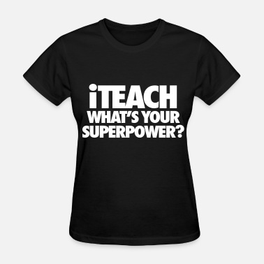 Iteach iTeach What's Your Superpower? - Women's T-Shirt