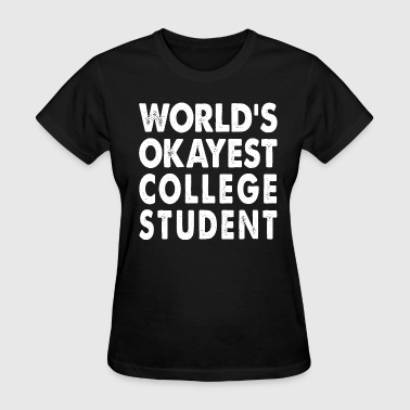 College Students World's Okayest College Student - Women's T-Shirt