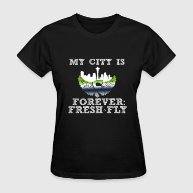 Represent My City My City is Forever: Fresh and Fly  - Women's T-Shirt